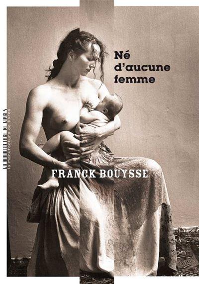 Né d'aucune femme, Franck Bouysse